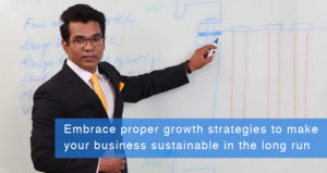 Embrace proper growth strategies to make your business sustainable in the long run
