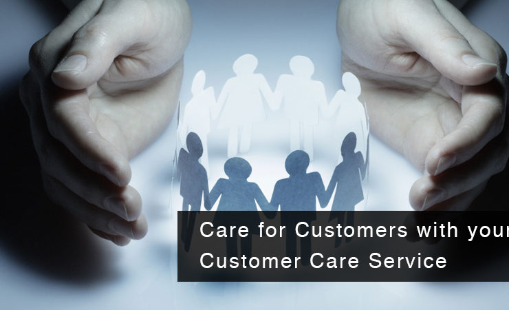 Care for Customers with your Customer Care Service