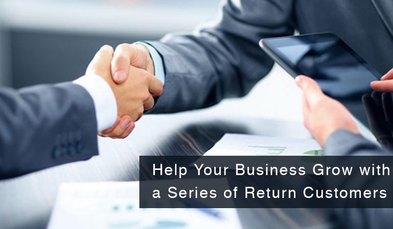 Help Your Business Grow with a Series of Return Customers