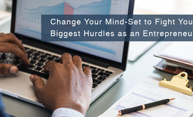 Change Your Mind-Set to Fight Your Biggest Hurdles as an Entrepreneur