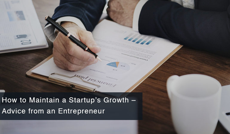 How to Maintain a Startup's Growth – Advice from an Entrepreneur