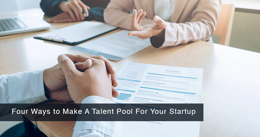 Four Ways to Make A Talent Pool For Your Startup